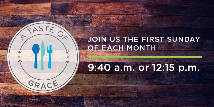 A Taste of Grace: Join us the first Sunday of August 5th!
